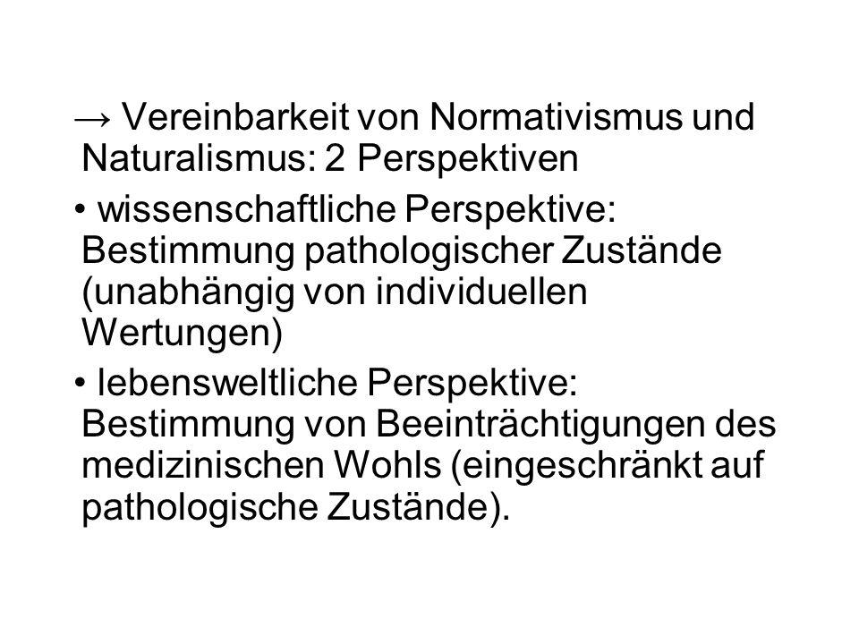 Vereinbarkeit von Normativismus und Naturalismus: 2 Perspektiven wissenschaftliche Perspektive: Bestimmung pathologischer Zustände (unabhängig von ind