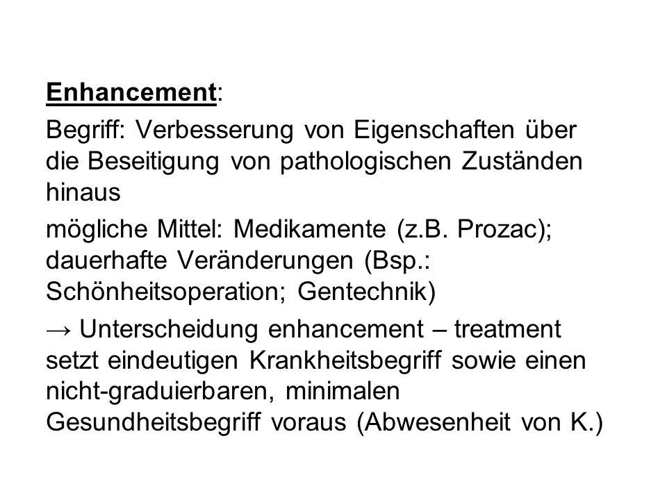 Enhancement: Begriff: Verbesserung von Eigenschaften über die Beseitigung von pathologischen Zuständen hinaus mögliche Mittel: Medikamente (z.B. Proza