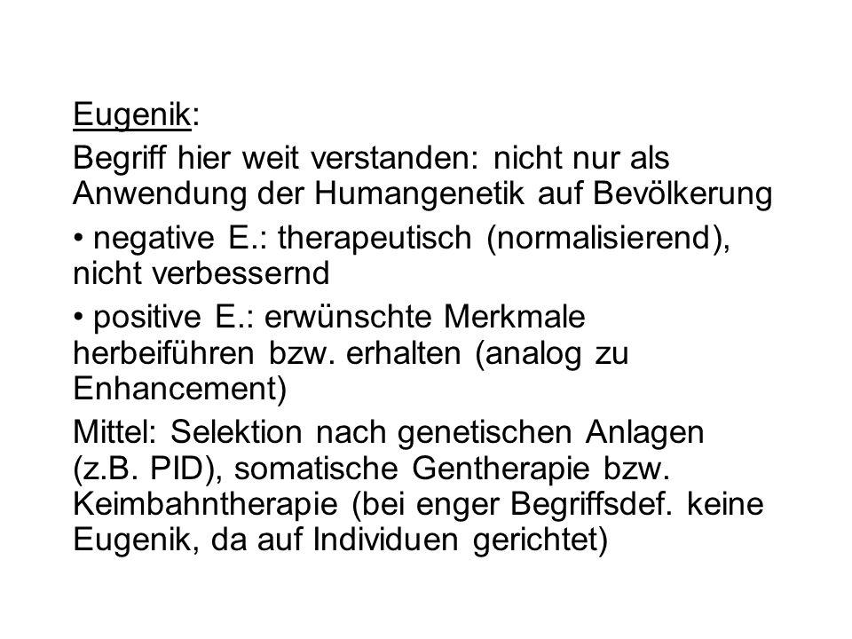 Eugenik: Begriff hier weit verstanden: nicht nur als Anwendung der Humangenetik auf Bevölkerung negative E.: therapeutisch (normalisierend), nicht ver