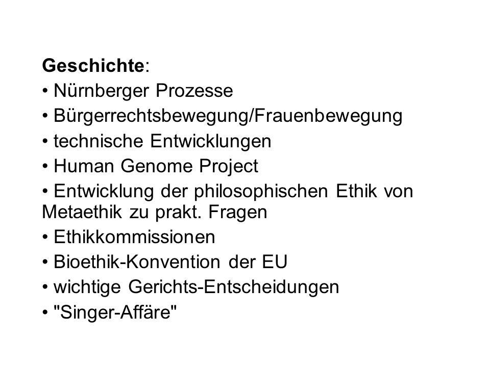Geschichte: Nürnberger Prozesse Bürgerrechtsbewegung/Frauenbewegung technische Entwicklungen Human Genome Project Entwicklung der philosophischen Ethi