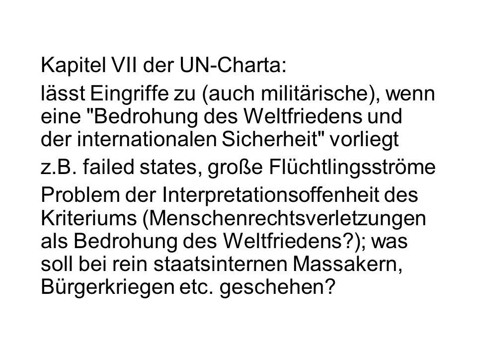 Kapitel VII der UN-Charta: lässt Eingriffe zu (auch militärische), wenn eine