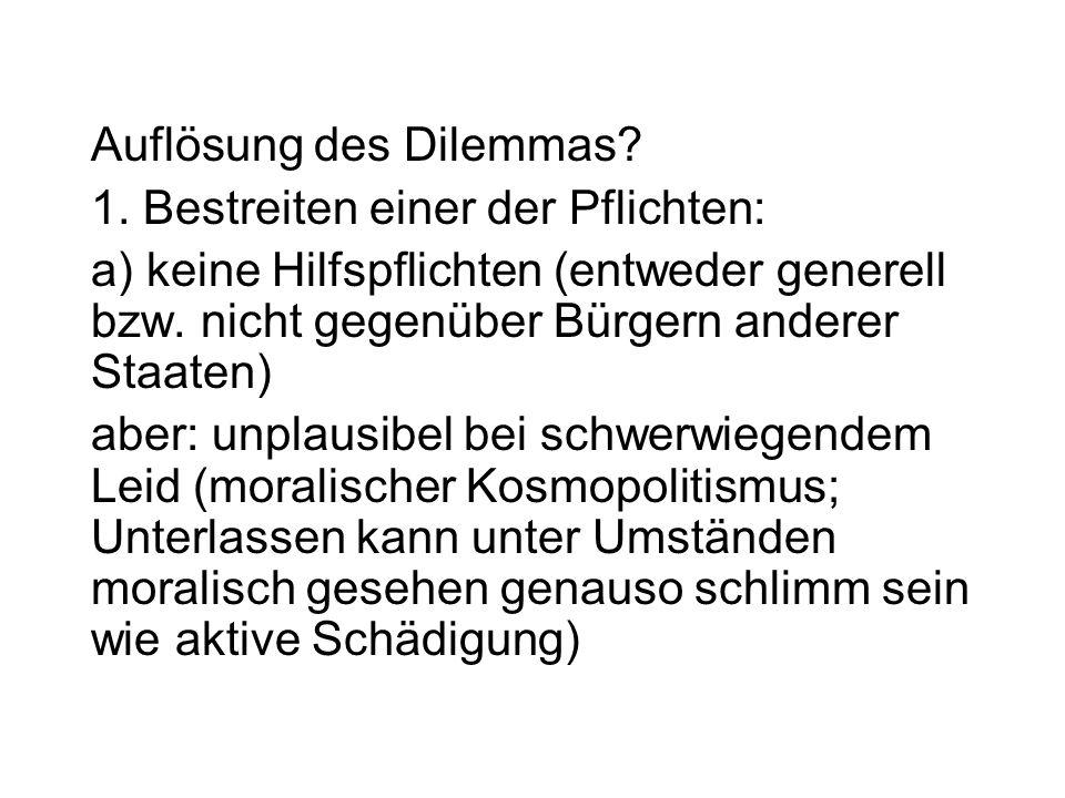 Auflösung des Dilemmas? 1. Bestreiten einer der Pflichten: a) keine Hilfspflichten (entweder generell bzw. nicht gegenüber Bürgern anderer Staaten) ab