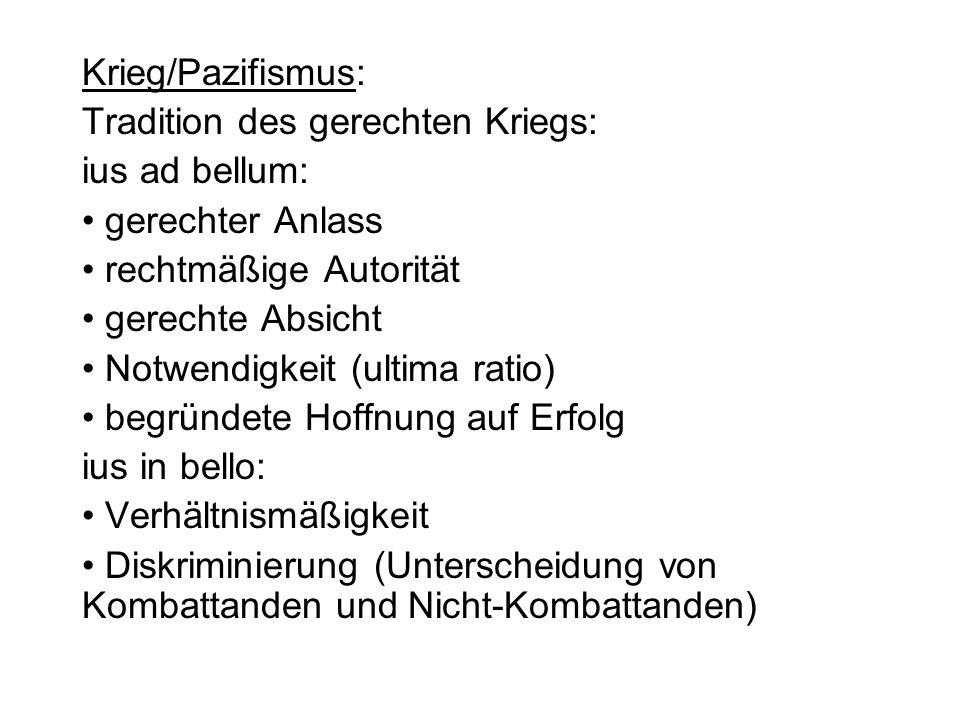 Krieg/Pazifismus: Tradition des gerechten Kriegs: ius ad bellum: gerechter Anlass rechtmäßige Autorität gerechte Absicht Notwendigkeit (ultima ratio)