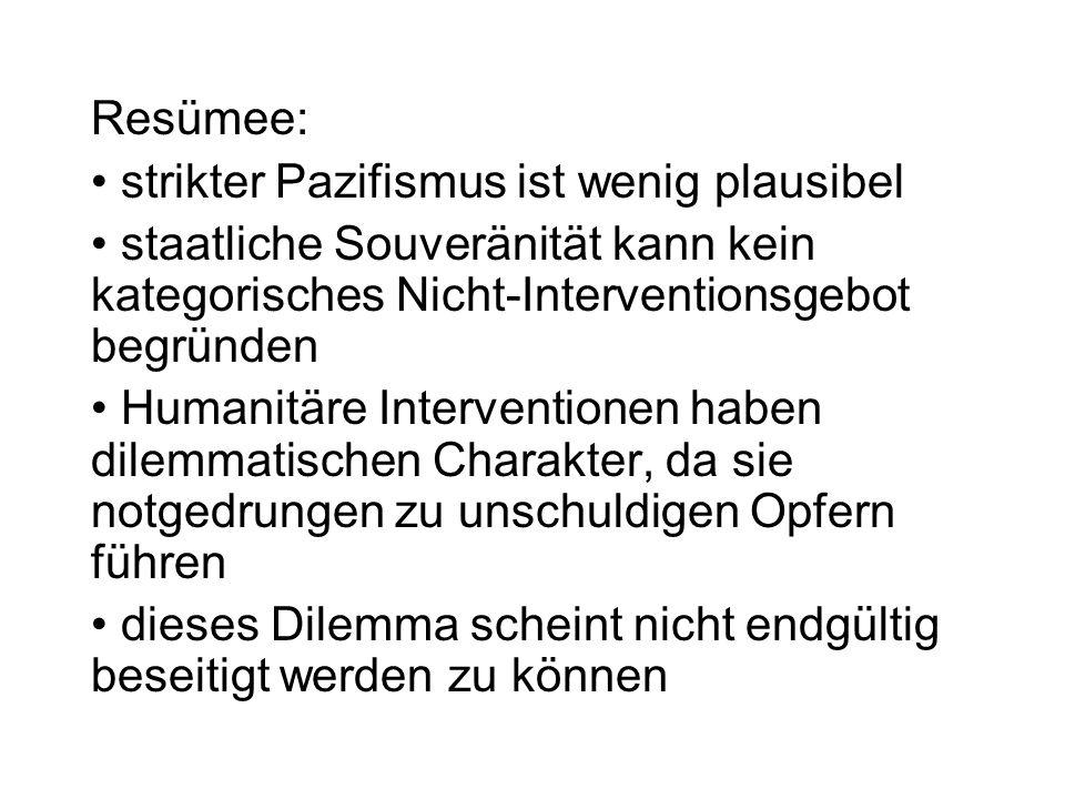 Resümee: strikter Pazifismus ist wenig plausibel staatliche Souveränität kann kein kategorisches Nicht-Interventionsgebot begründen Humanitäre Interve