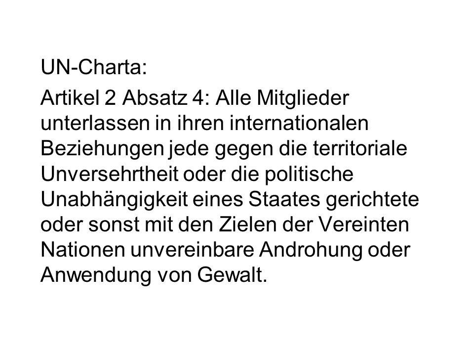 UN-Charta: Artikel 2 Absatz 4: Alle Mitglieder unterlassen in ihren internationalen Beziehungen jede gegen die territoriale Unversehrtheit oder die po