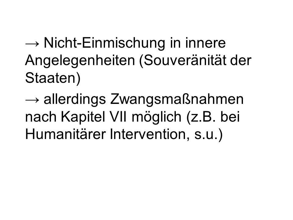 Nicht-Einmischung in innere Angelegenheiten (Souveränität der Staaten) allerdings Zwangsmaßnahmen nach Kapitel VII möglich (z.B. bei Humanitärer Inter