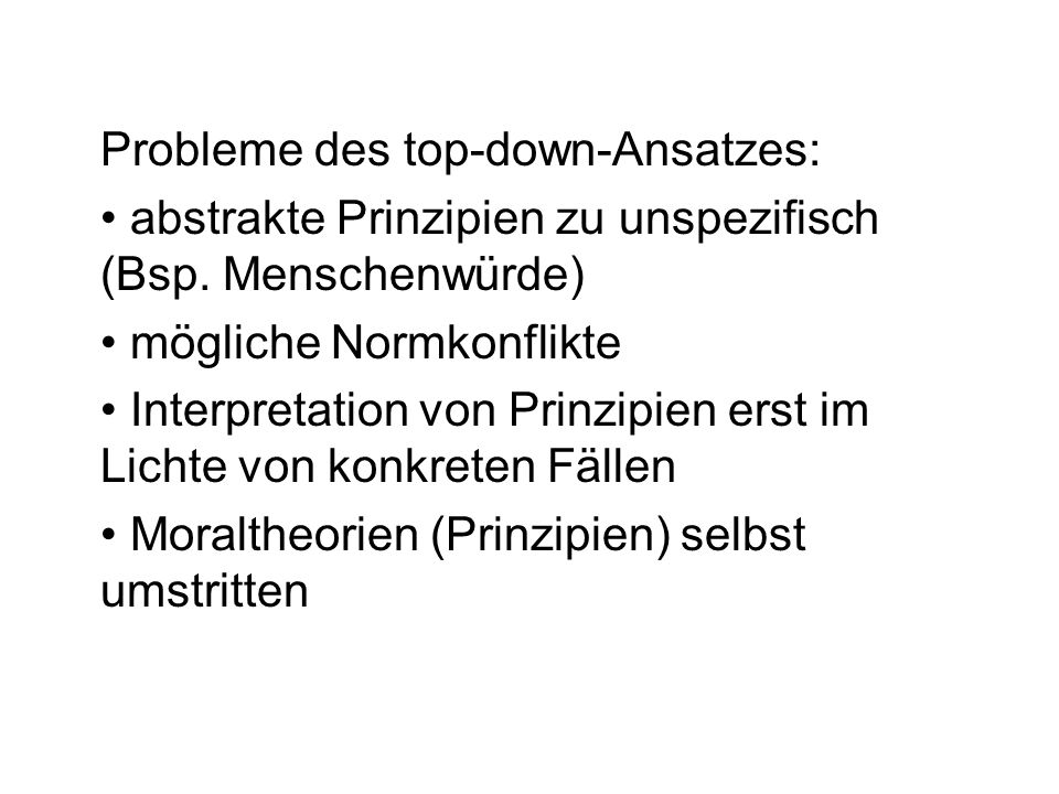 Probleme des top-down-Ansatzes: abstrakte Prinzipien zu unspezifisch (Bsp.