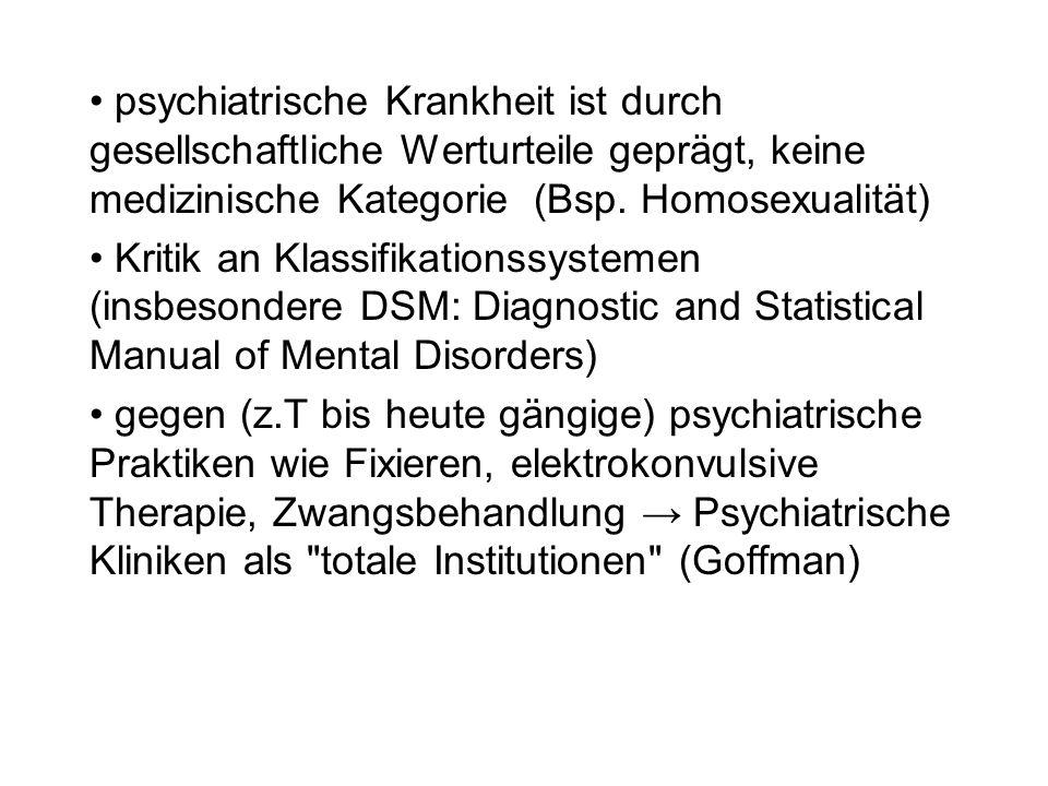 psychiatrische Krankheit ist durch gesellschaftliche Werturteile geprägt, keine medizinische Kategorie (Bsp. Homosexualität) Kritik an Klassifikations