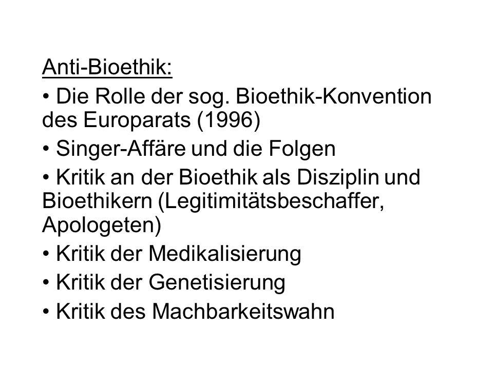 Anti-Bioethik: Die Rolle der sog. Bioethik-Konvention des Europarats (1996) Singer-Affäre und die Folgen Kritik an der Bioethik als Disziplin und Bioe