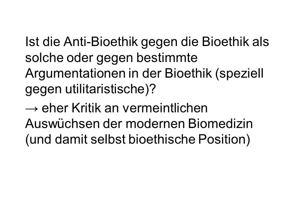 Ist die Anti-Bioethik gegen die Bioethik als solche oder gegen bestimmte Argumentationen in der Bioethik (speziell gegen utilitaristische)? eher Kriti