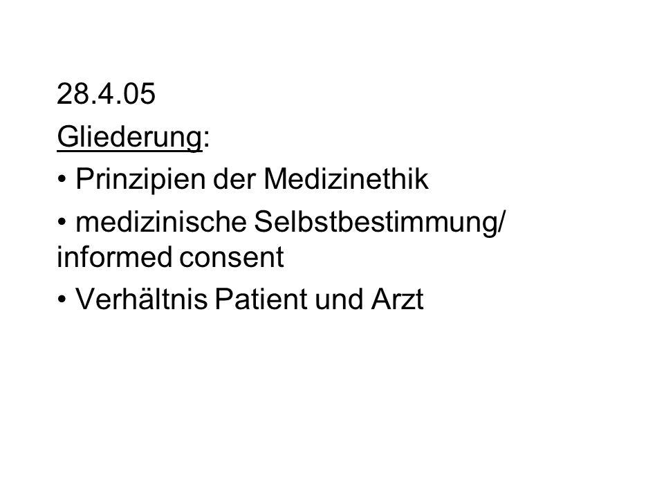 28.4.05 Gliederung: Prinzipien der Medizinethik medizinische Selbstbestimmung/ informed consent Verhältnis Patient und Arzt