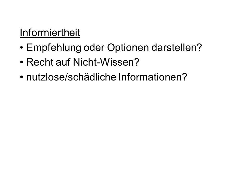 Informiertheit Empfehlung oder Optionen darstellen? Recht auf Nicht-Wissen? nutzlose/schädliche Informationen?
