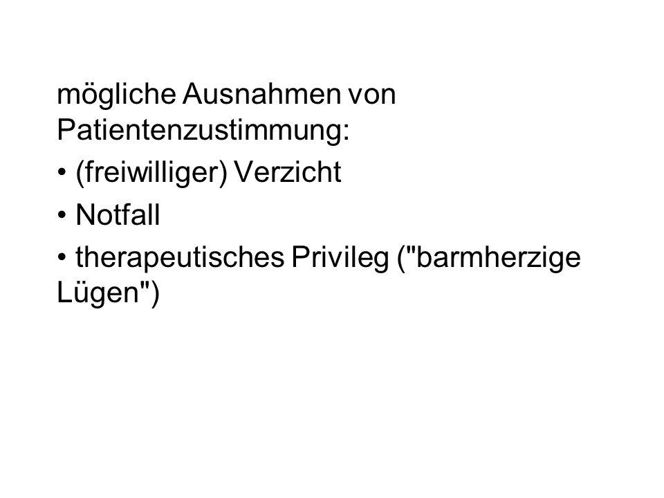 mögliche Ausnahmen von Patientenzustimmung: (freiwilliger) Verzicht Notfall therapeutisches Privileg (