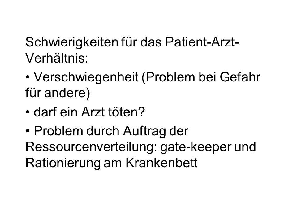 Schwierigkeiten für das Patient-Arzt- Verhältnis: Verschwiegenheit (Problem bei Gefahr für andere) darf ein Arzt töten? Problem durch Auftrag der Ress