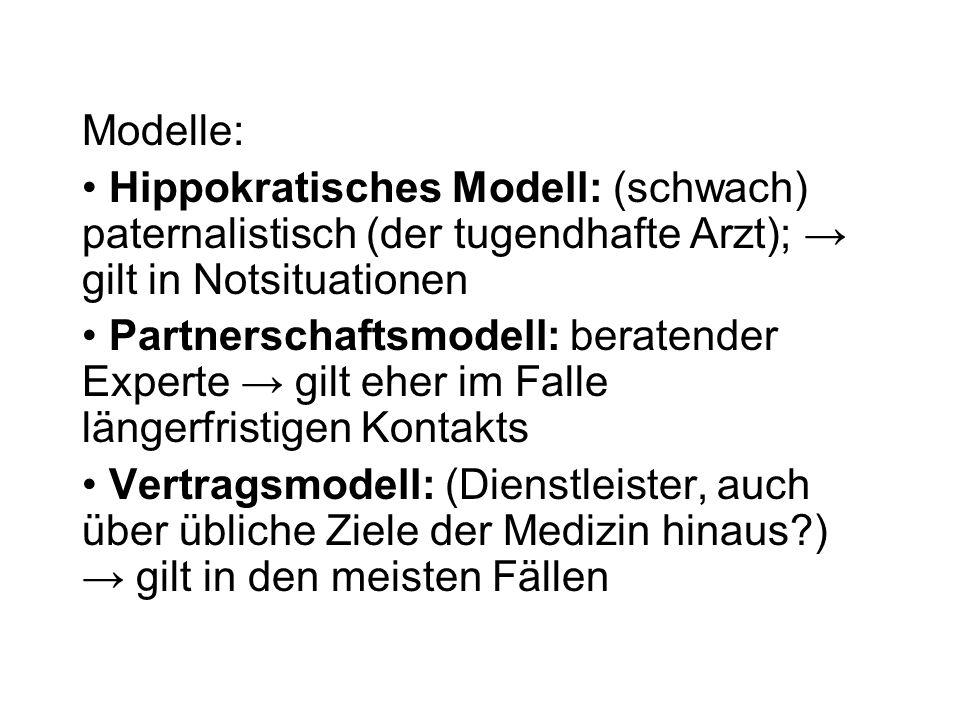 Modelle: Hippokratisches Modell: (schwach) paternalistisch (der tugendhafte Arzt); gilt in Notsituationen Partnerschaftsmodell: beratender Experte gil