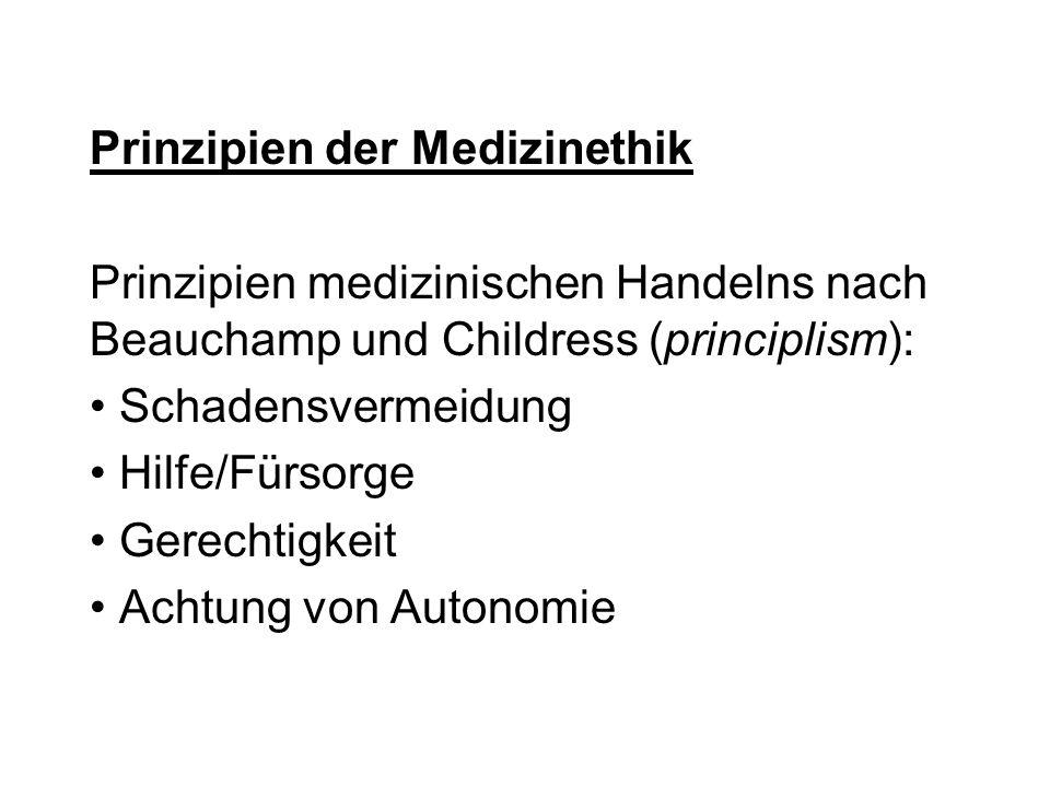 Prinzipien der Medizinethik Prinzipien medizinischen Handelns nach Beauchamp und Childress (principlism): Schadensvermeidung Hilfe/Fürsorge Gerechtigk