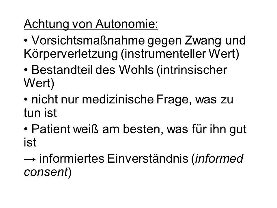 Achtung von Autonomie: Vorsichtsmaßnahme gegen Zwang und Körperverletzung (instrumenteller Wert) Bestandteil des Wohls (intrinsischer Wert) nicht nur