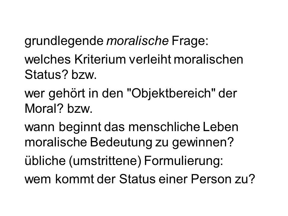 grundlegende moralische Frage: welches Kriterium verleiht moralischen Status? bzw. wer gehört in den