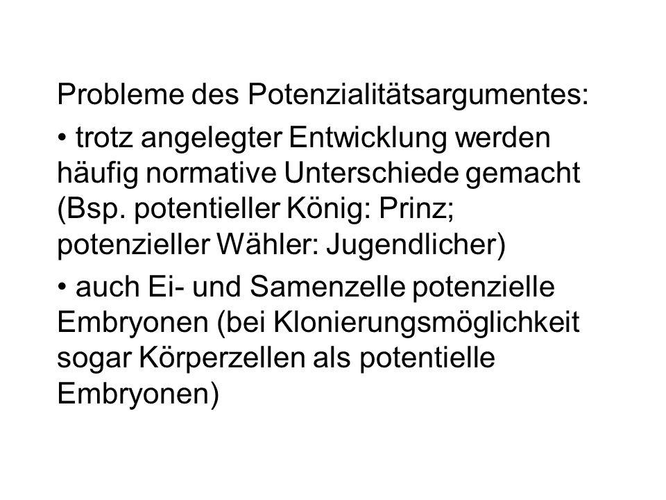 Probleme des Potenzialitätsargumentes: trotz angelegter Entwicklung werden häufig normative Unterschiede gemacht (Bsp. potentieller König: Prinz; pote