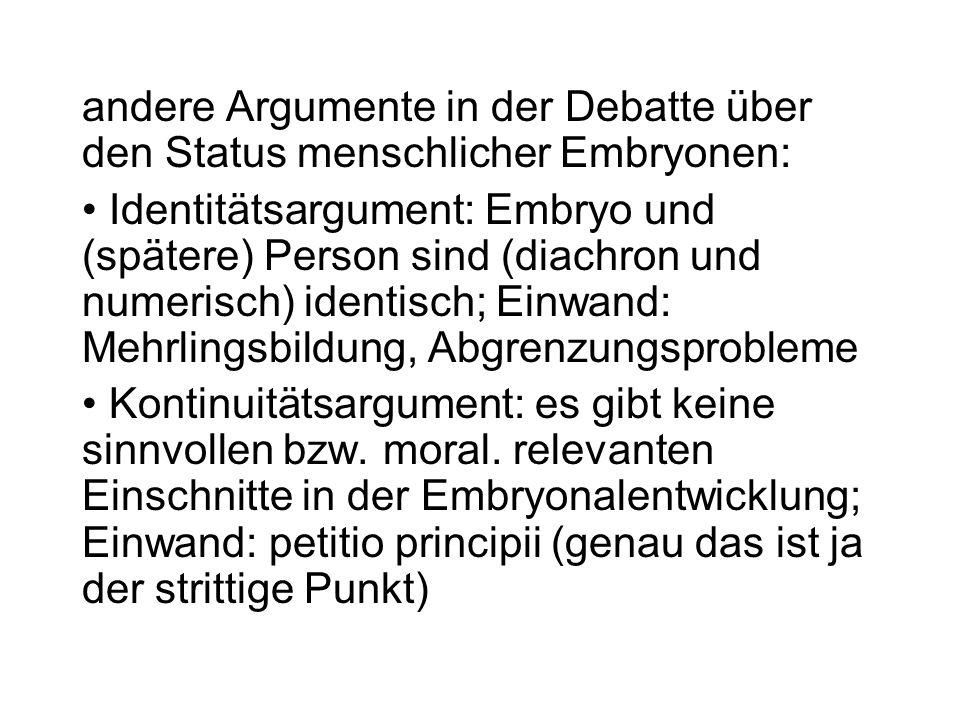 andere Argumente in der Debatte über den Status menschlicher Embryonen: Identitätsargument: Embryo und (spätere) Person sind (diachron und numerisch)