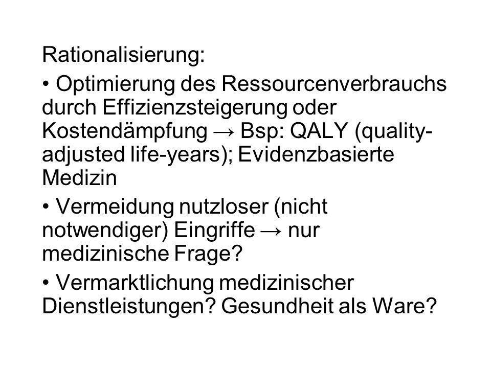 Rationalisierung: Optimierung des Ressourcenverbrauchs durch Effizienzsteigerung oder Kostendämpfung Bsp: QALY (quality- adjusted life-years); Evidenz