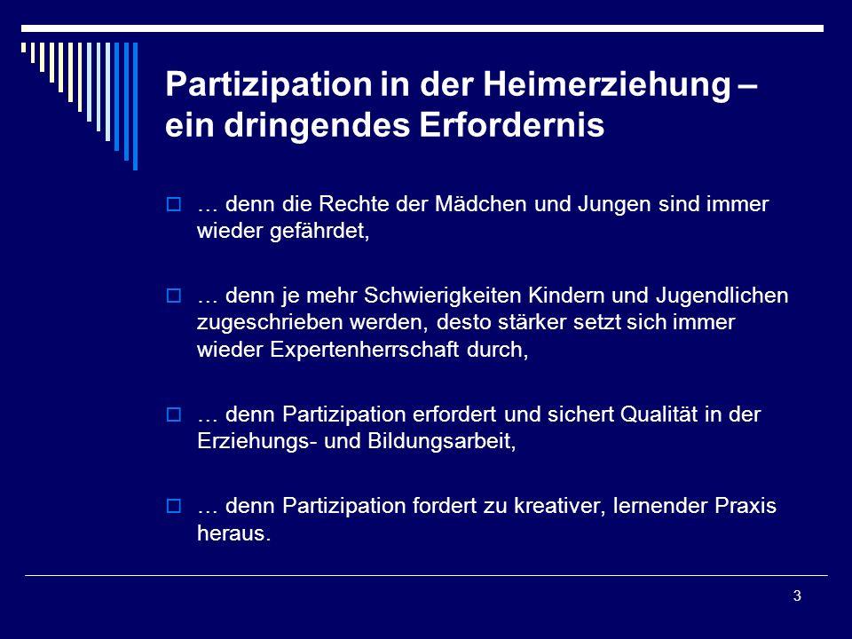 3 Partizipation in der Heimerziehung – ein dringendes Erfordernis … denn die Rechte der Mädchen und Jungen sind immer wieder gefährdet, … denn je mehr
