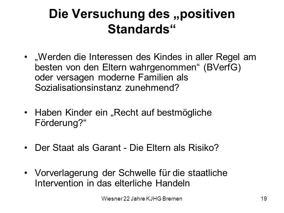 Wiesner 22 Jahre KJHG Bremen19 Die Versuchung des positiven Standards Werden die Interessen des Kindes in aller Regel am besten von den Eltern wahrgen