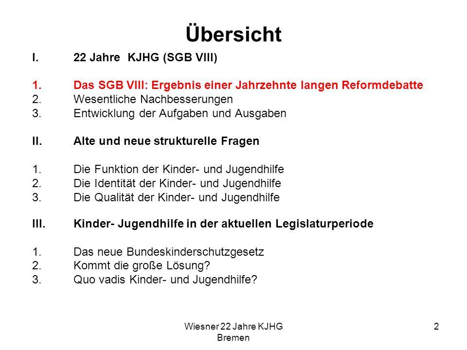Wiesner 22 Jahre KJHG Bremen 2 Übersicht I.22 Jahre KJHG (SGB VIII) 1.Das SGB VIII: Ergebnis einer Jahrzehnte langen Reformdebatte 2.Wesentliche Nachb