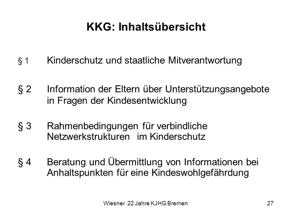 Wiesner 22 Jahre KJHG Bremen27 KKG: Inhaltsübersicht § 1 Kinderschutz und staatliche Mitverantwortung § 2 Information der Eltern über Unterstützungsan