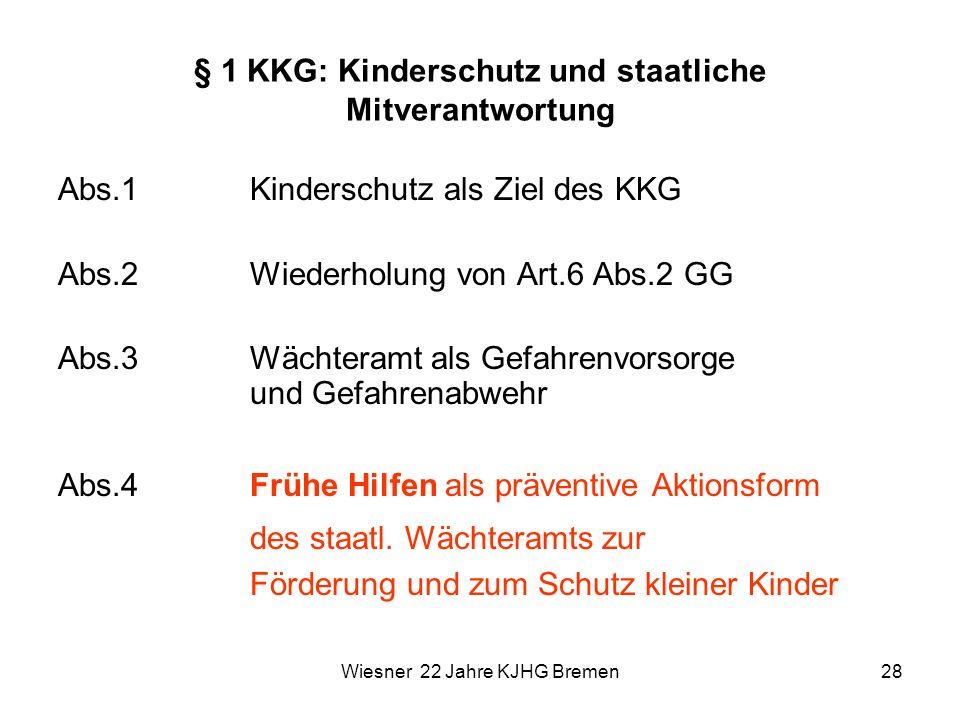 Wiesner 22 Jahre KJHG Bremen28 § 1 KKG: Kinderschutz und staatliche Mitverantwortung Abs.1 Kinderschutz als Ziel des KKG Abs.2Wiederholung von Art.6 A