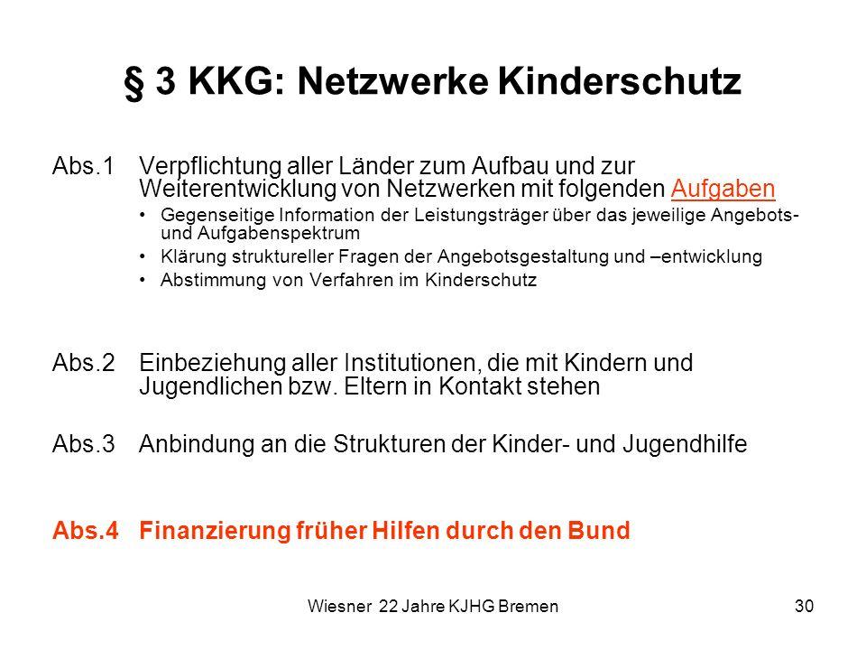Wiesner 22 Jahre KJHG Bremen30 § 3 KKG: Netzwerke Kinderschutz Abs.1Verpflichtung aller Länder zum Aufbau und zur Weiterentwicklung von Netzwerken mit