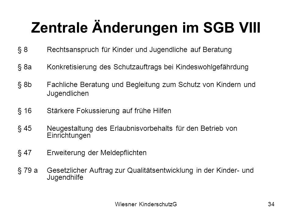 Wiesner KinderschutzG34 Zentrale Änderungen im SGB VIII § 8Rechtsanspruch für Kinder und Jugendliche auf Beratung § 8a Konkretisierung des Schutzauftr