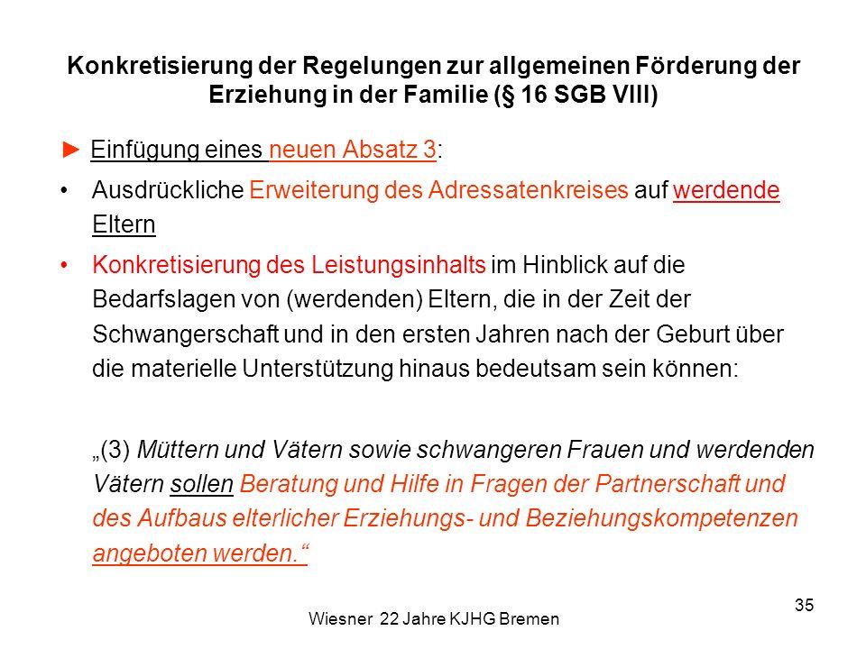Wiesner 22 Jahre KJHG Bremen 35 Konkretisierung der Regelungen zur allgemeinen Förderung der Erziehung in der Familie (§ 16 SGB VIII) Einfügung eines