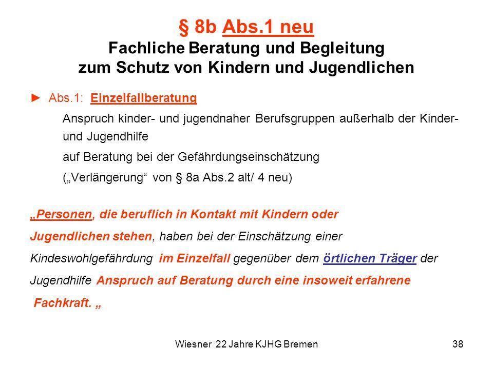 Wiesner 22 Jahre KJHG Bremen38 § 8b Abs.1 neu Fachliche Beratung und Begleitung zum Schutz von Kindern und Jugendlichen Abs.1: Einzelfallberatung Ansp