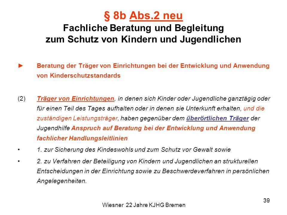 Wiesner 22 Jahre KJHG Bremen 39 § 8b Abs.2 neu Fachliche Beratung und Begleitung zum Schutz von Kindern und Jugendlichen Beratung der Träger von Einri