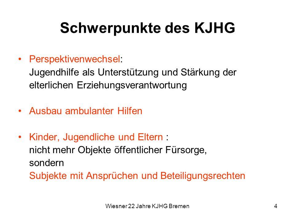 Wiesner 22 Jahre KJHG Bremen4 Schwerpunkte des KJHG Perspektivenwechsel: Jugendhilfe als Unterstützung und Stärkung der elterlichen Erziehungsverantwo