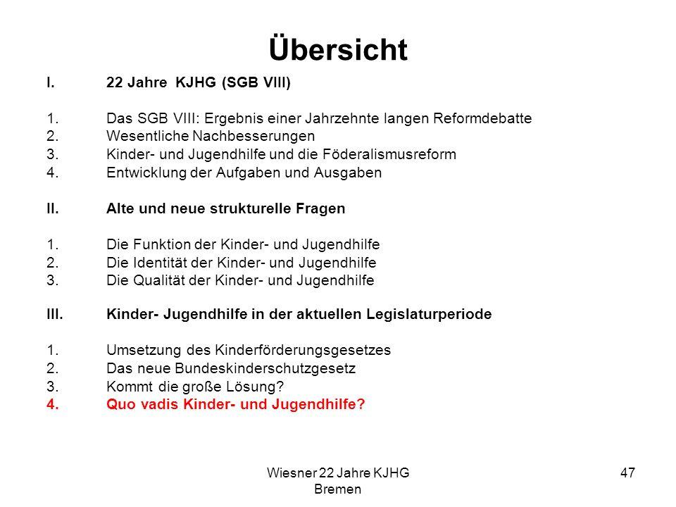 Wiesner 22 Jahre KJHG Bremen 47 Übersicht I.22 Jahre KJHG (SGB VIII) 1.Das SGB VIII: Ergebnis einer Jahrzehnte langen Reformdebatte 2.Wesentliche Nach