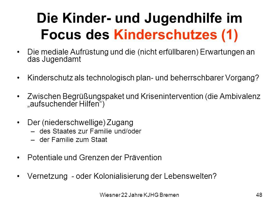 Wiesner 22 Jahre KJHG Bremen48 Die Kinder- und Jugendhilfe im Focus des Kinderschutzes (1) Die mediale Aufrüstung und die (nicht erfüllbaren) Erwartun