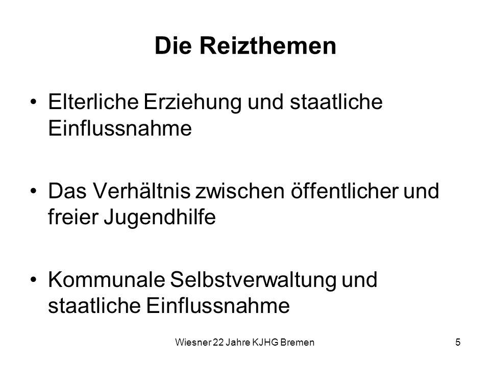 Wiesner 22 Jahre KJHG Bremen6 Der Start des KJHG im wieder vereinigten Deutschland Der Einigungsprozess überholt die Verabschiedung des KJHG Das KJHG tritt in den neuen Ländern bereits mit dem Einigungsvertrag am 3.10.1990 in Kraft Die Herausforderung im Osten: Neue Strukturen aufbauen und zugleich das neue Recht anwenden