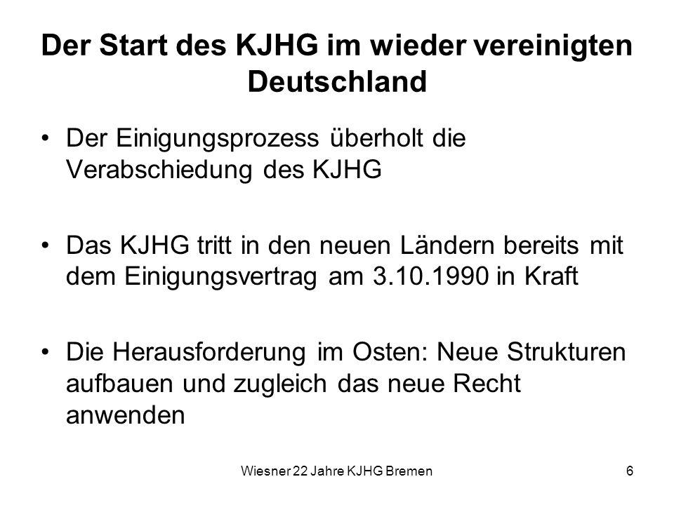 Wiesner 22 Jahre KJHG Bremen6 Der Start des KJHG im wieder vereinigten Deutschland Der Einigungsprozess überholt die Verabschiedung des KJHG Das KJHG