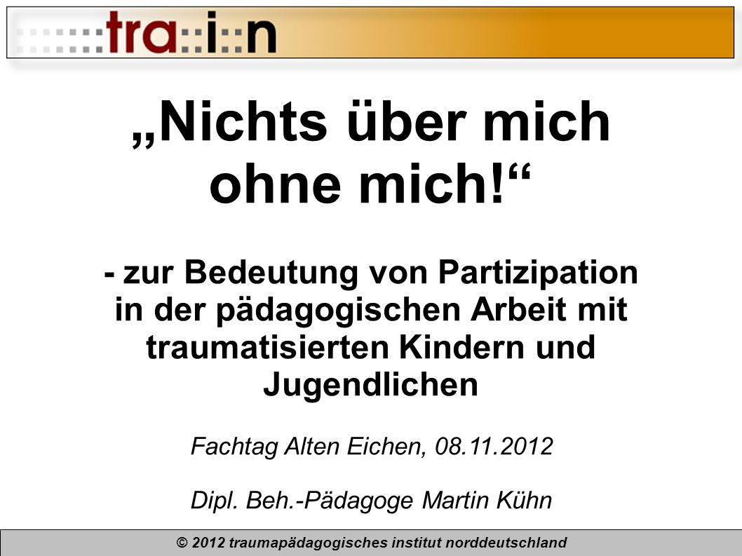 © 2012 traumapädagogisches institut norddeutschland If you want to know what s wrong with a child why not ask them.