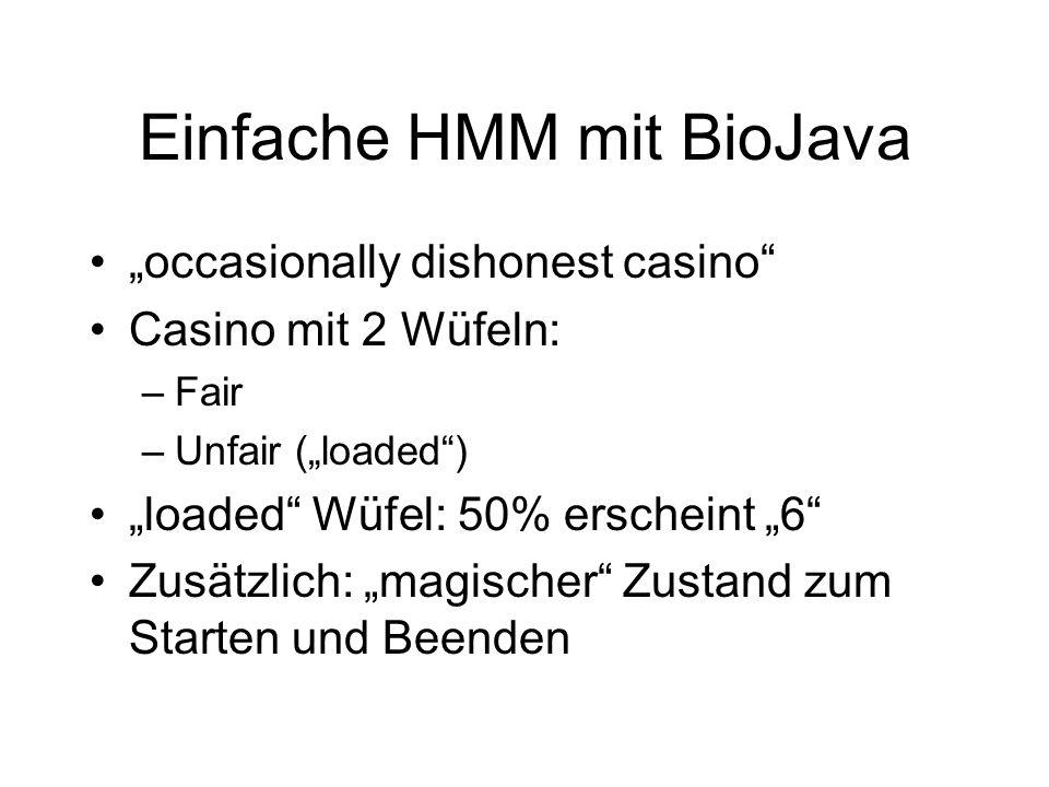 Einfache HMM mit BioJava occasionally dishonest casino Casino mit 2 Wüfeln: –Fair –Unfair (loaded) loaded Wüfel: 50% erscheint 6 Zusätzlich: magischer Zustand zum Starten und Beenden