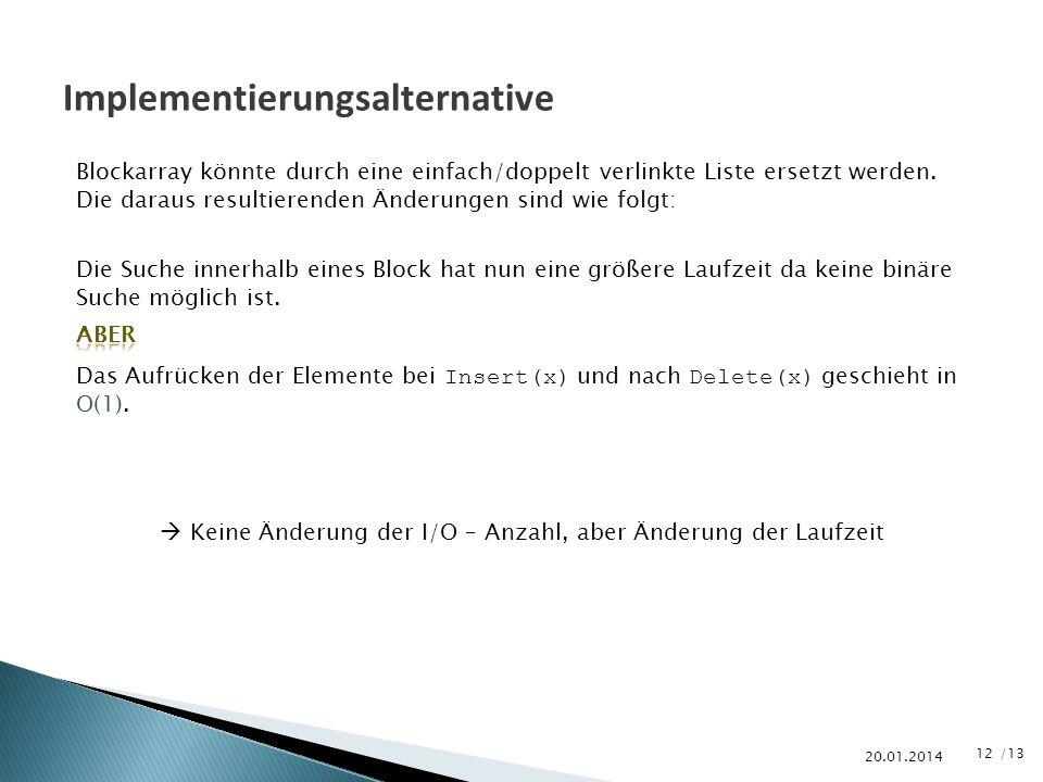 /13 20.01.2014 Implementierungsalternative Blockarray könnte durch eine einfach/doppelt verlinkte Liste ersetzt werden. Die daraus resultierenden Ände