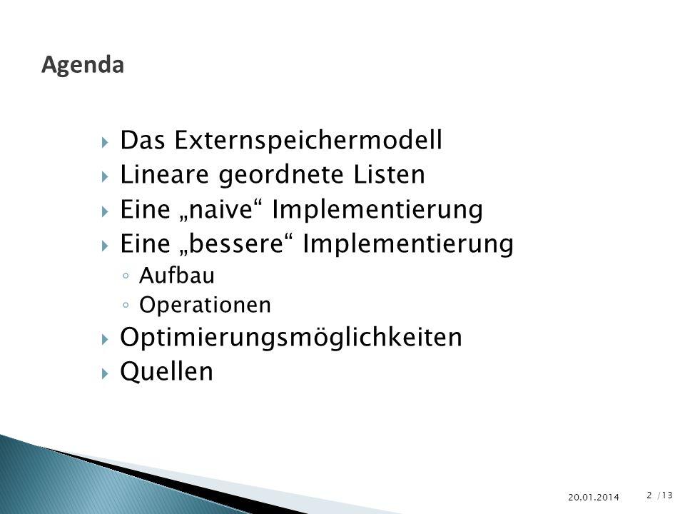 /13 Das Externspeichermodell Lineare geordnete Listen Eine naive Implementierung Eine bessere Implementierung Aufbau Operationen Optimierungsmöglichke