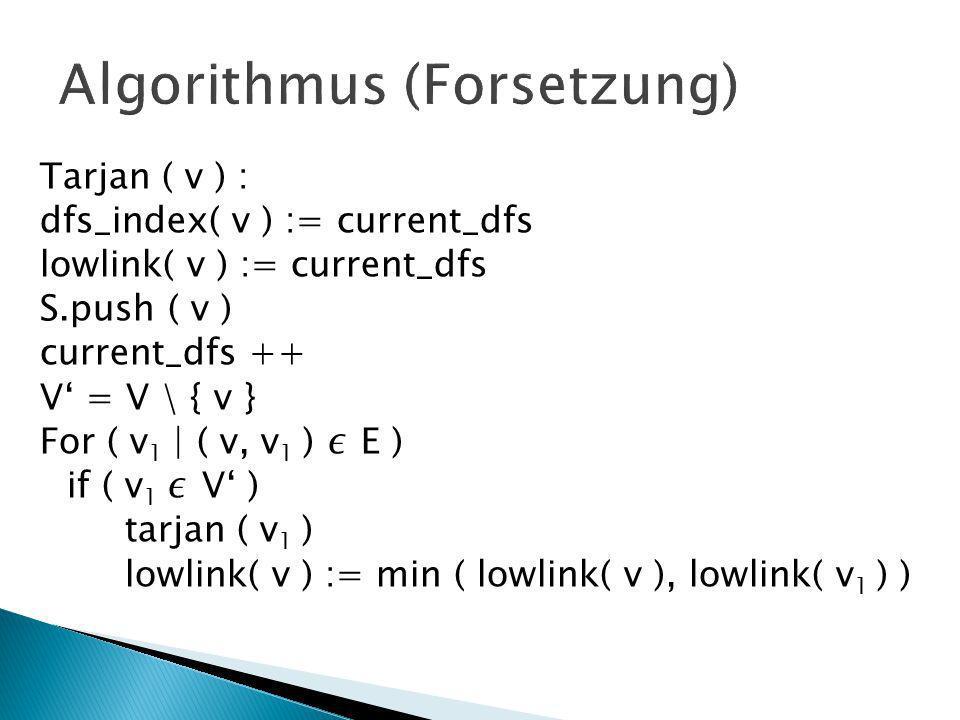Tarjan ( v ) : dfs_index( v ) := current_dfs lowlink( v ) := current_dfs S.push ( v ) current_dfs ++ V = V \ { v } For ( v 1 | ( v, v 1 ) E ) if ( v 1