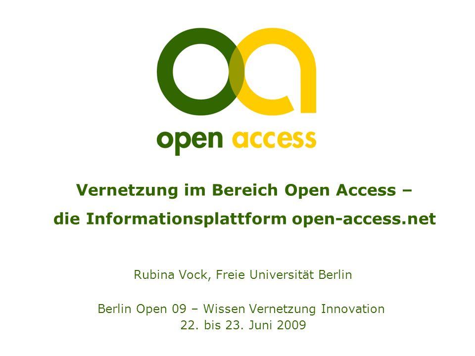 Vernetzung im Bereich Open Access – die Informationsplattform open-access.net Rubina Vock, Freie Universität Berlin Berlin Open 09 – Wissen Vernetzung