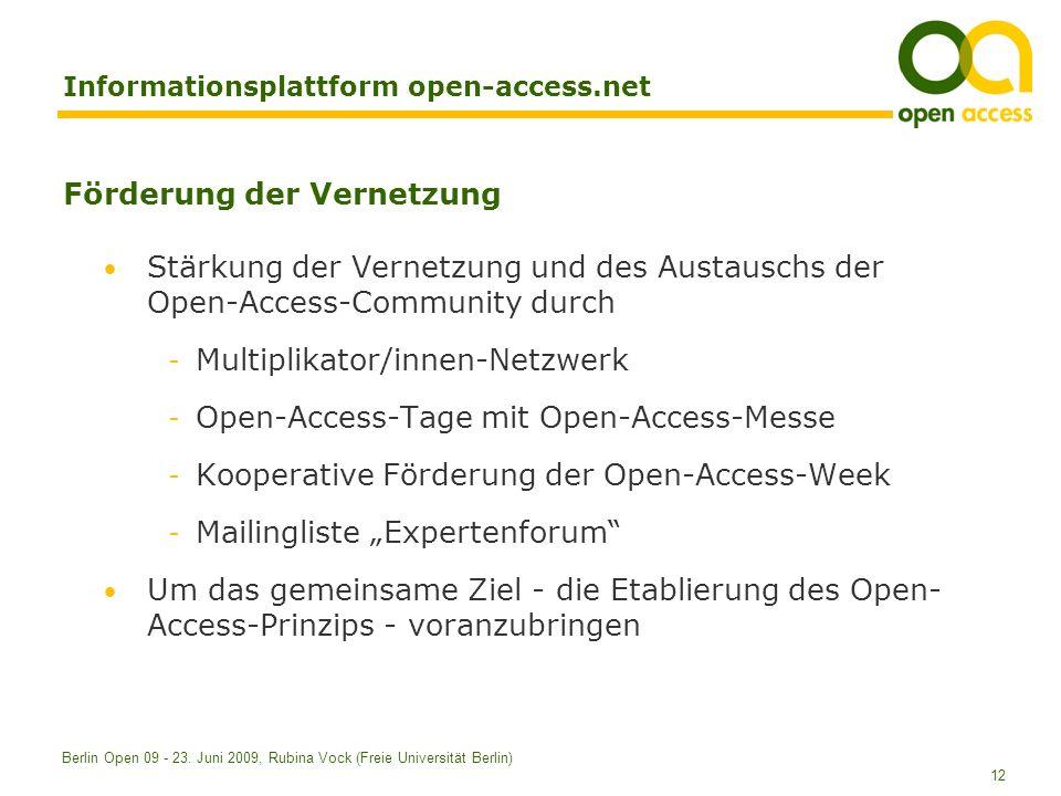 12 Berlin Open 09 - 23. Juni 2009, Rubina Vock (Freie Universität Berlin) Informationsplattform open-access.net Förderung der Vernetzung Stärkung der