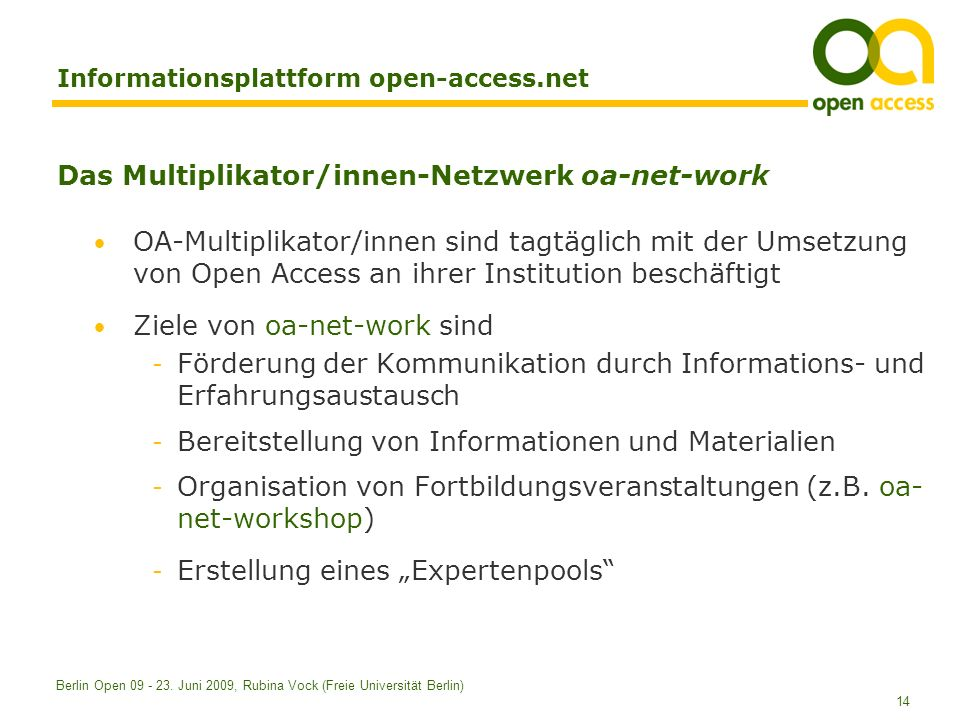 14 Berlin Open 09 - 23. Juni 2009, Rubina Vock (Freie Universität Berlin) Informationsplattform open-access.net Das Multiplikator/innen-Netzwerk oa-ne