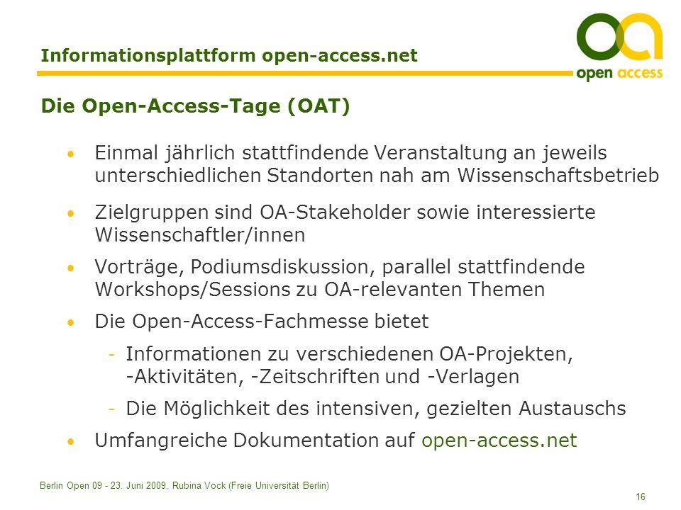 16 Berlin Open 09 - 23. Juni 2009, Rubina Vock (Freie Universität Berlin) Informationsplattform open-access.net Die Open-Access-Tage (OAT) Einmal jähr
