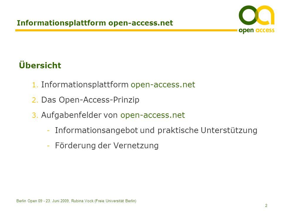 2 Berlin Open 09 - 23. Juni 2009, Rubina Vock (Freie Universität Berlin) Übersicht 1. Informationsplattform open-access.net 2. Das Open-Access-Prinzip